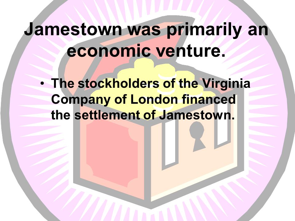 Jamestown was primarily an economic venture.