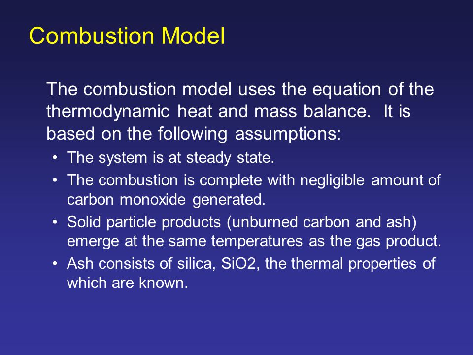Combustion Model The combustion model uses the equation of the thermodynamic heat and mass balance. It is based on the following assumptions: