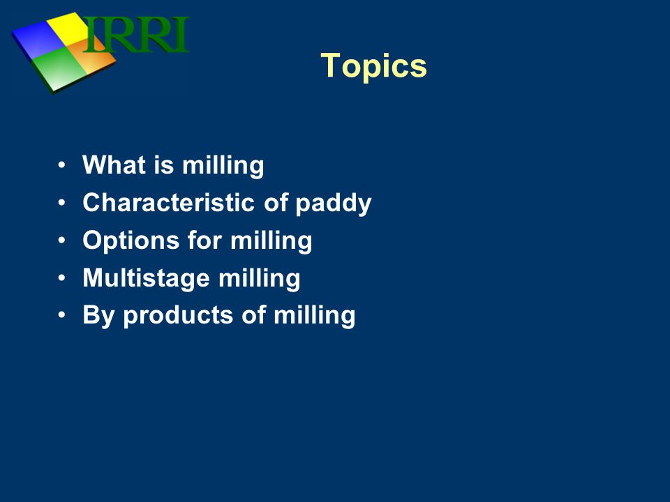 Topics What is milling Characteristic of paddy Options for milling