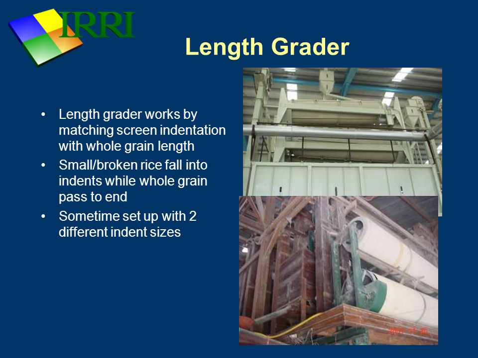 Length Grader Length grader works by matching screen indentation with whole grain length.