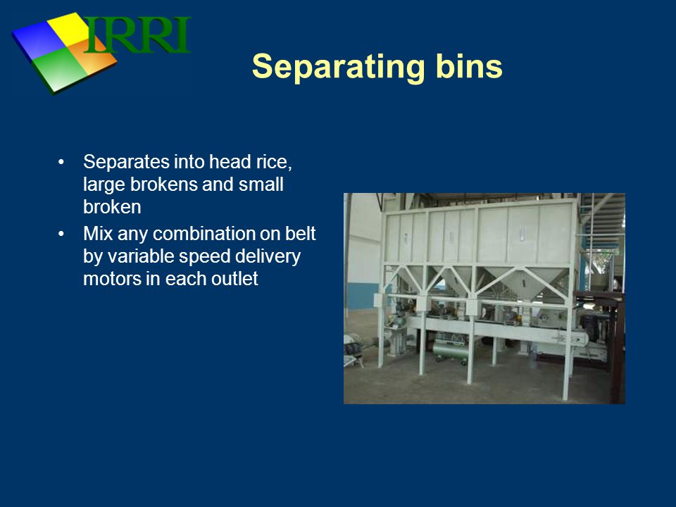 Separating bins Separates into head rice, large brokens and small broken.