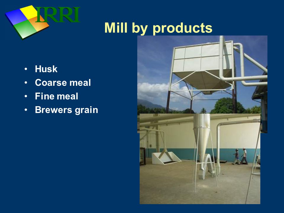 Mill by products Husk Coarse meal Fine meal Brewers grain