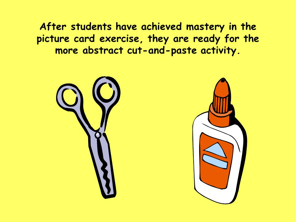 After students have achieved mastery in the picture card exercise, they are ready for the more abstract cut-and-paste activity.