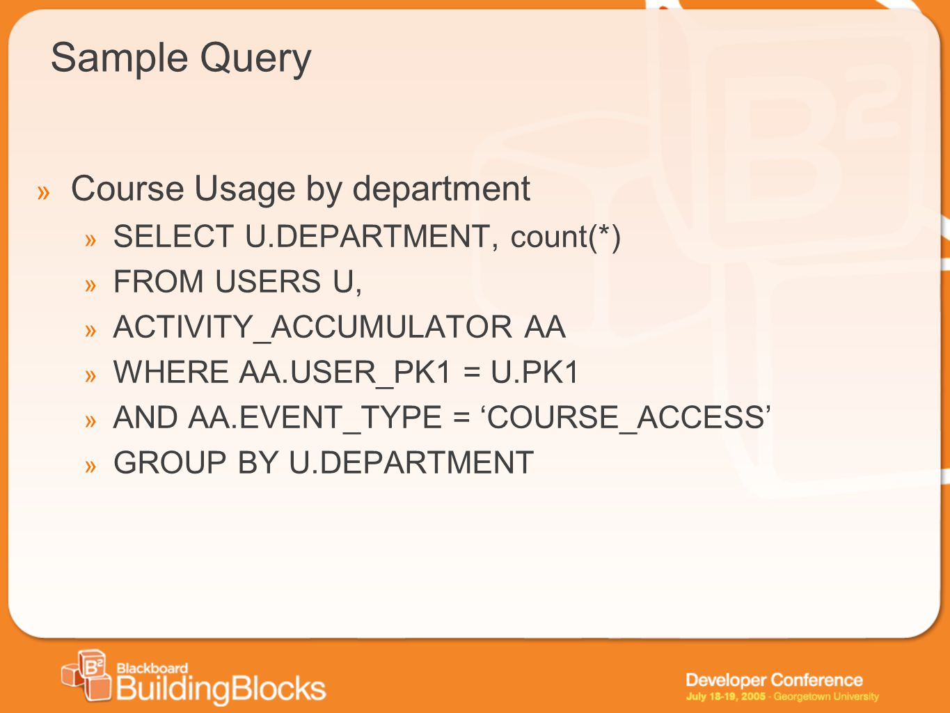 Sample Query Course Usage by department SELECT U.DEPARTMENT, count(*)