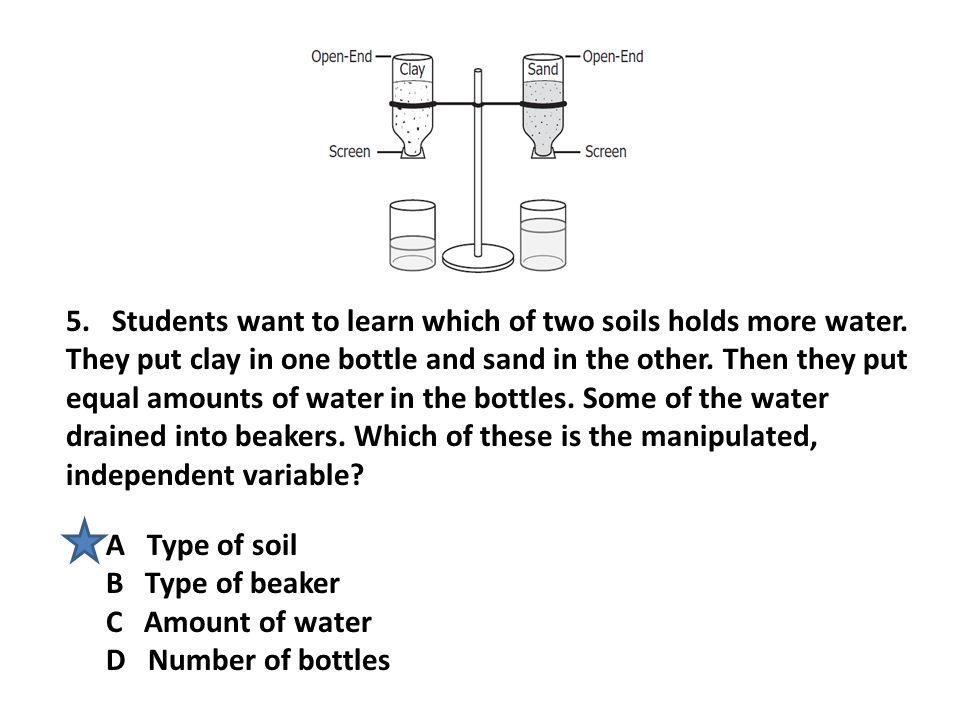 5. Students want to learn which of two soils holds more water