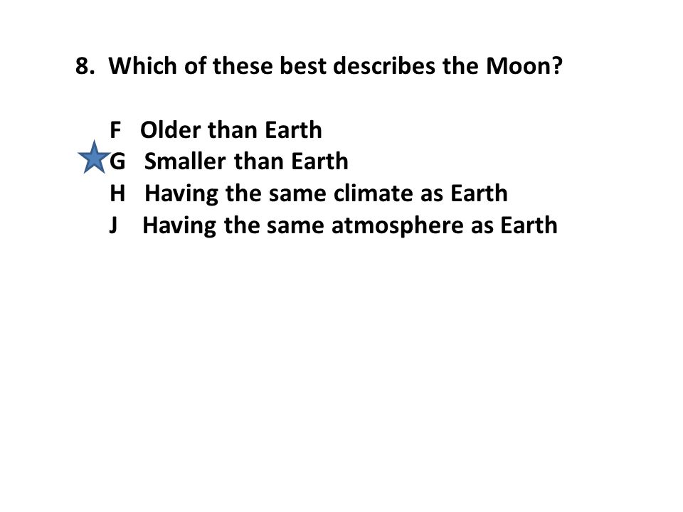 8. Which of these best describes the Moon
