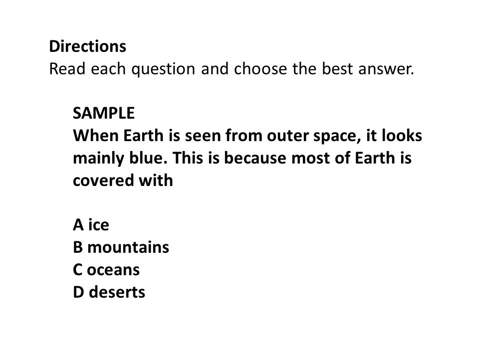 Directions Read each question and choose the best answer. SAMPLE.