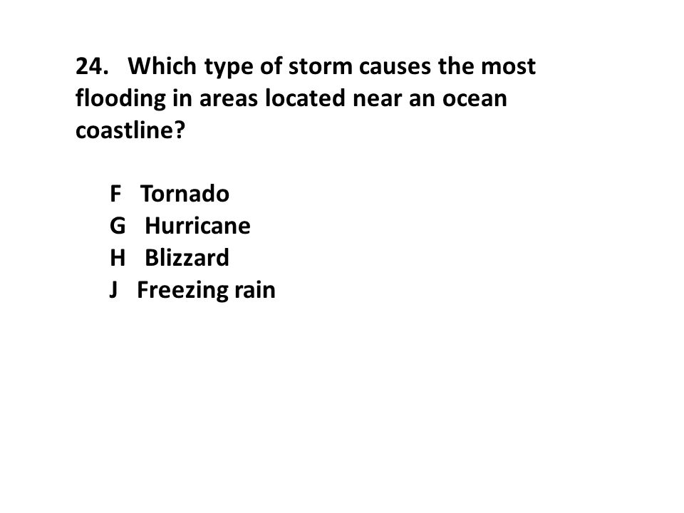 24. Which type of storm causes the most flooding in areas located near an ocean coastline