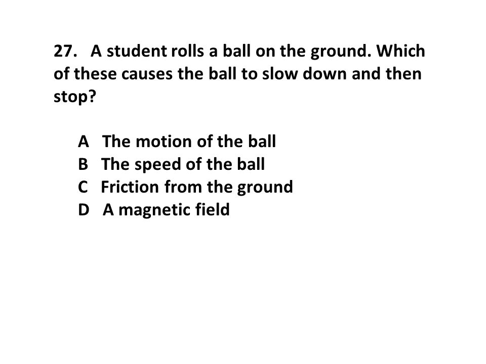 27. A student rolls a ball on the ground