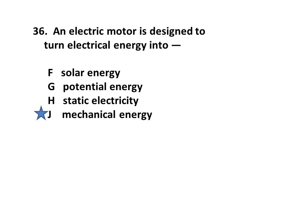 An electric motor is designed to turn electrical energy into —