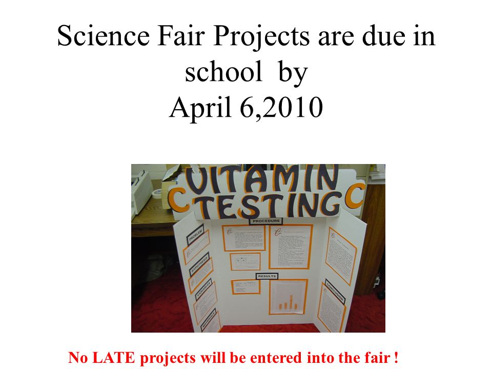 Science Fair Projects are due in school by April 6,2010