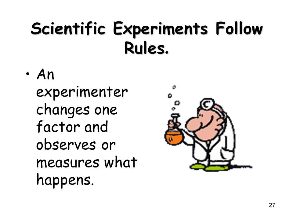 Scientific Experiments Follow Rules.