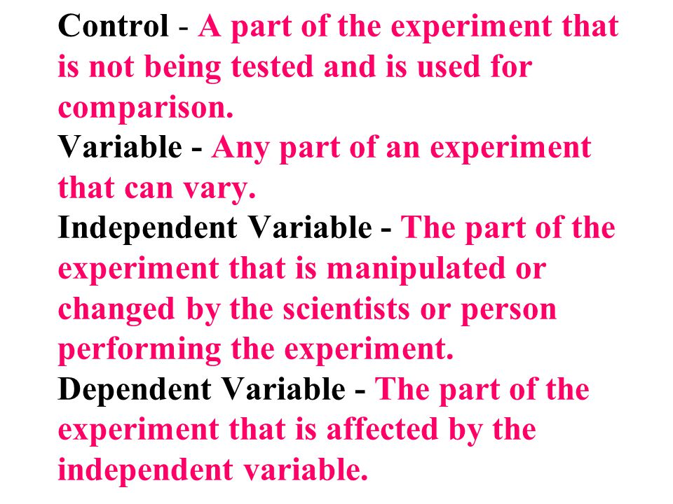 Control - A part of the experiment that is not being tested and is used for comparison.