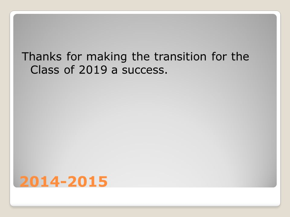 Thanks for making the transition for the Class of 2019 a success.