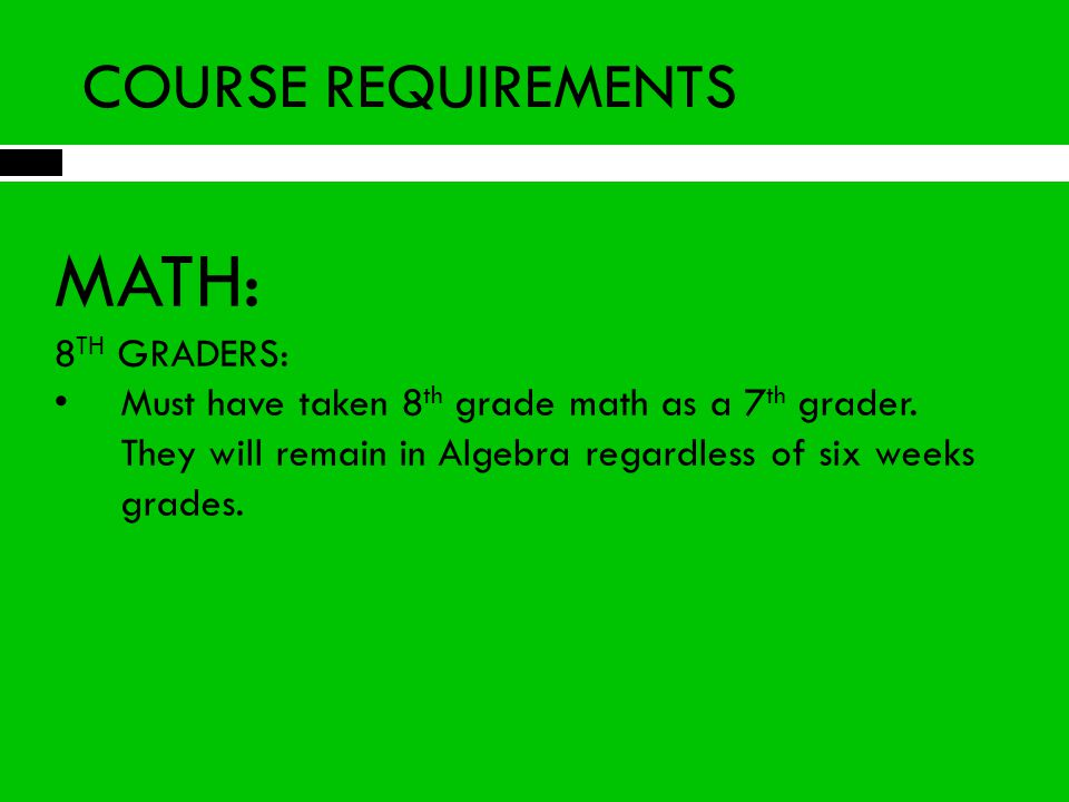MATH: COURSE REQUIREMENTS 8TH GRADERS: