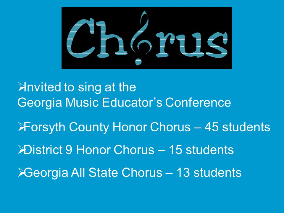 Invited to sing at the Georgia Music Educator's Conference. Forsyth County Honor Chorus – 45 students.