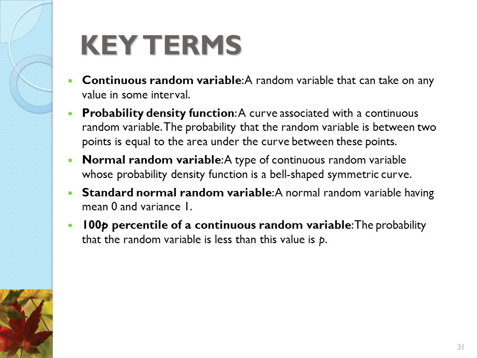 KEY TERMS Continuous random variable: A random variable that can take on any value in some interval.