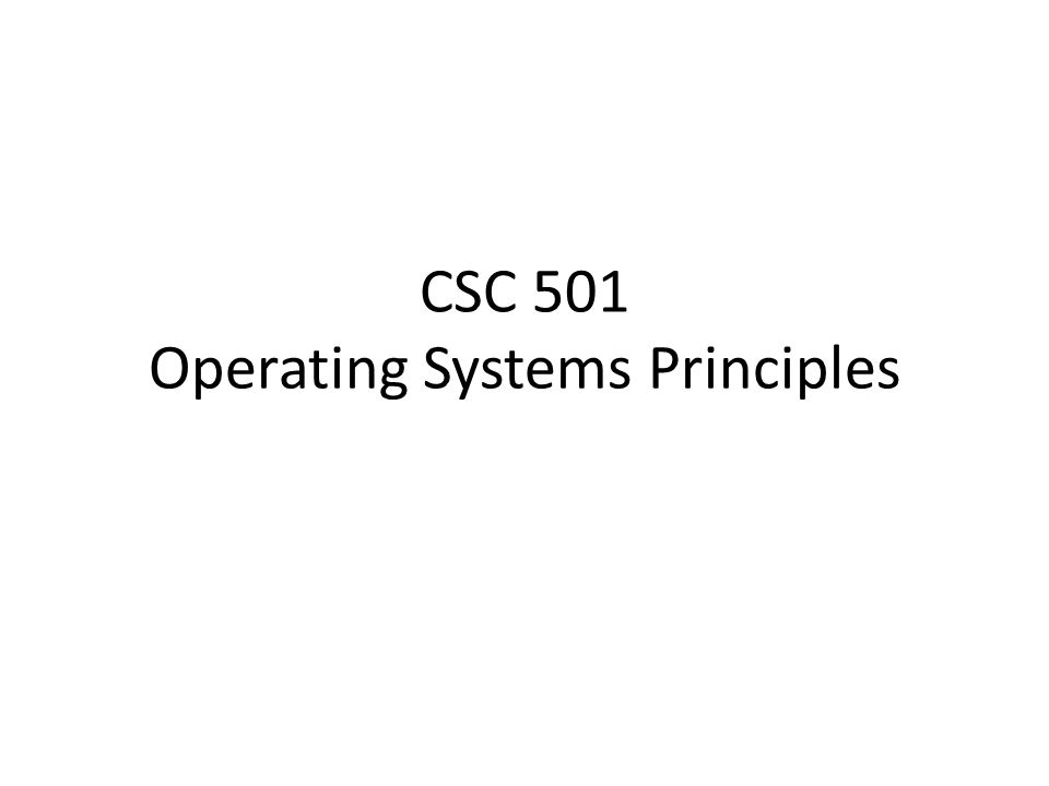CSC 501 Operating Systems Principles