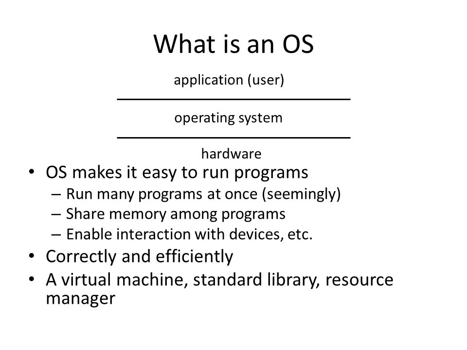 What is an OS OS makes it easy to run programs