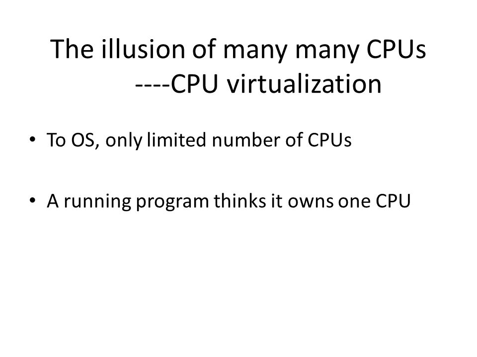 The illusion of many many CPUs ----CPU virtualization
