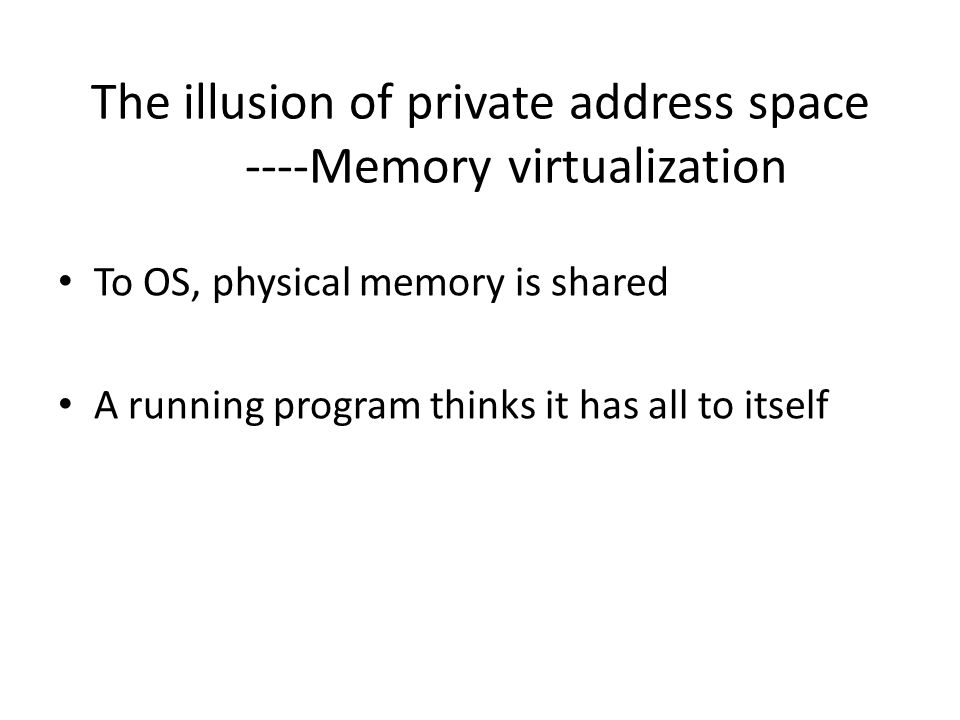 The illusion of private address space ----Memory virtualization