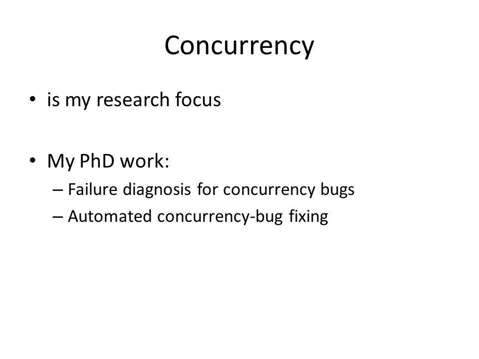 Concurrency is my research focus My PhD work: