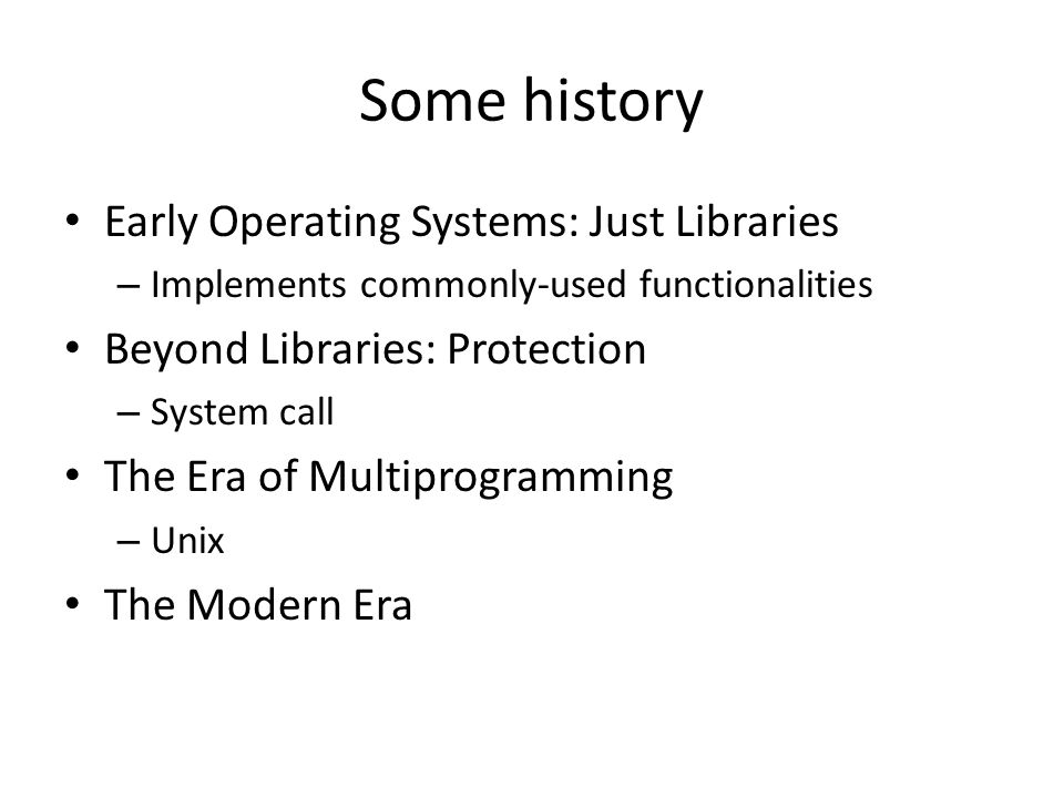 Some history Early Operating Systems: Just Libraries