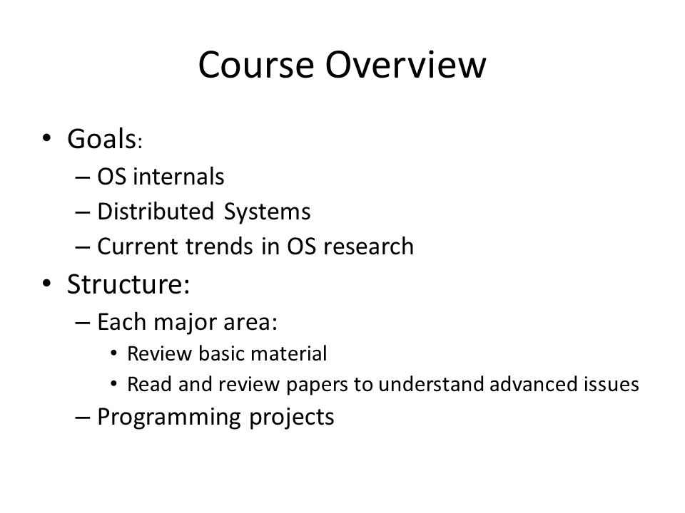 Course Overview Goals: Structure: OS internals Distributed Systems
