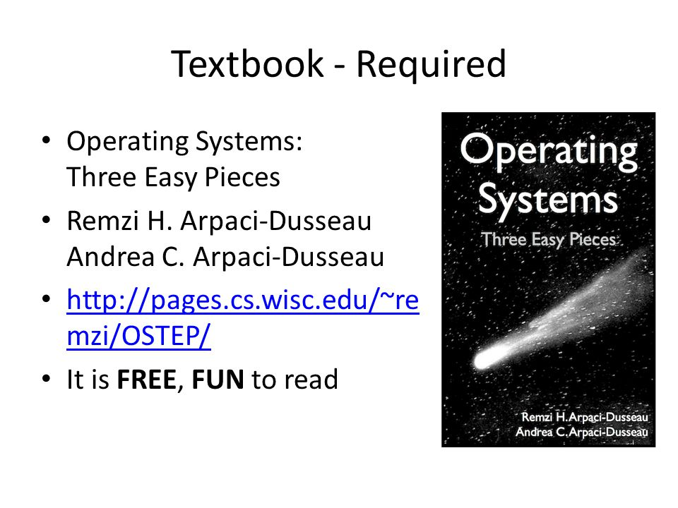 Textbook - Required Operating Systems: Three Easy Pieces