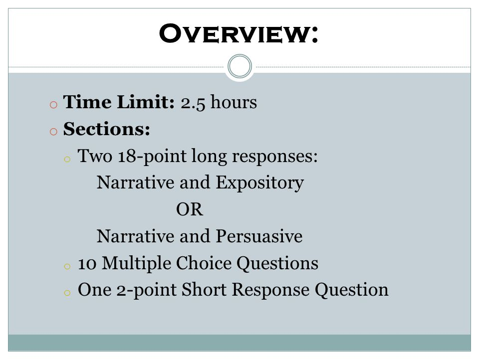Overview: Time Limit: 2.5 hours Sections: Two 18-point long responses: