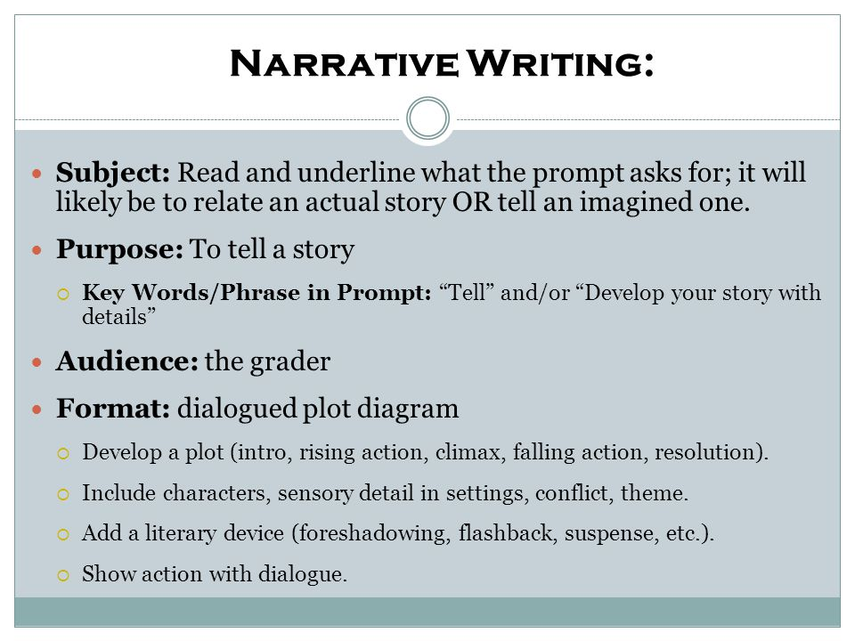 Narrative Writing: Subject: Read and underline what the prompt asks for; it will likely be to relate an actual story OR tell an imagined one.