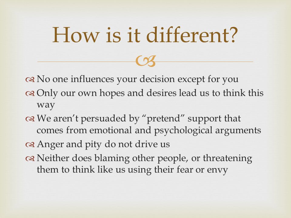 How is it different No one influences your decision except for you