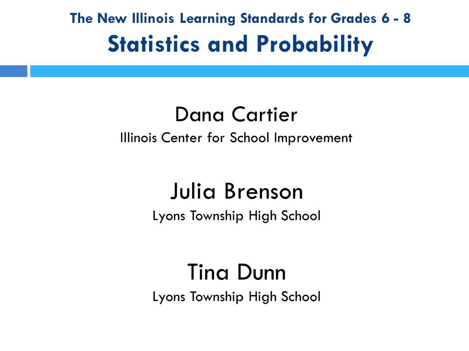 The New Illinois Learning Standards for Grades 6 - 8 Statistics and Probability