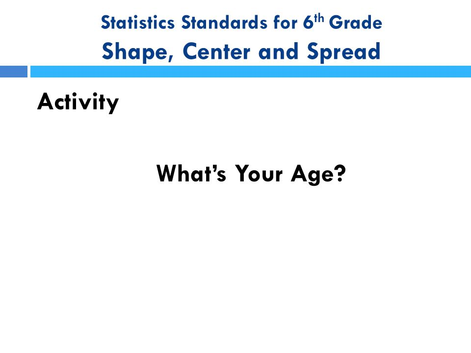 Statistics Standards for 6th Grade Shape, Center and Spread