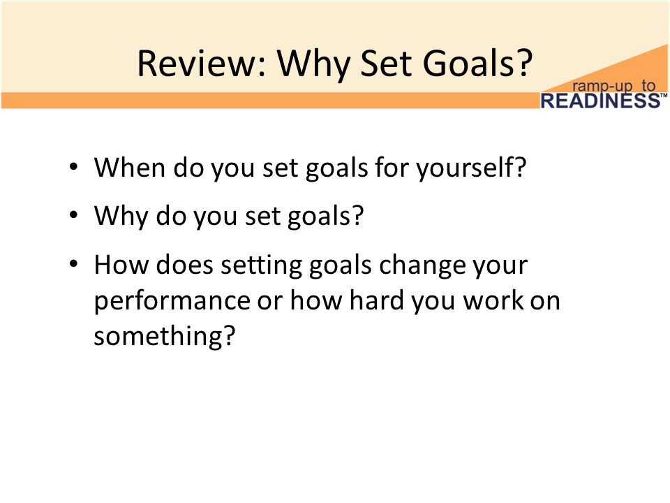 Review: Why Set Goals When do you set goals for yourself