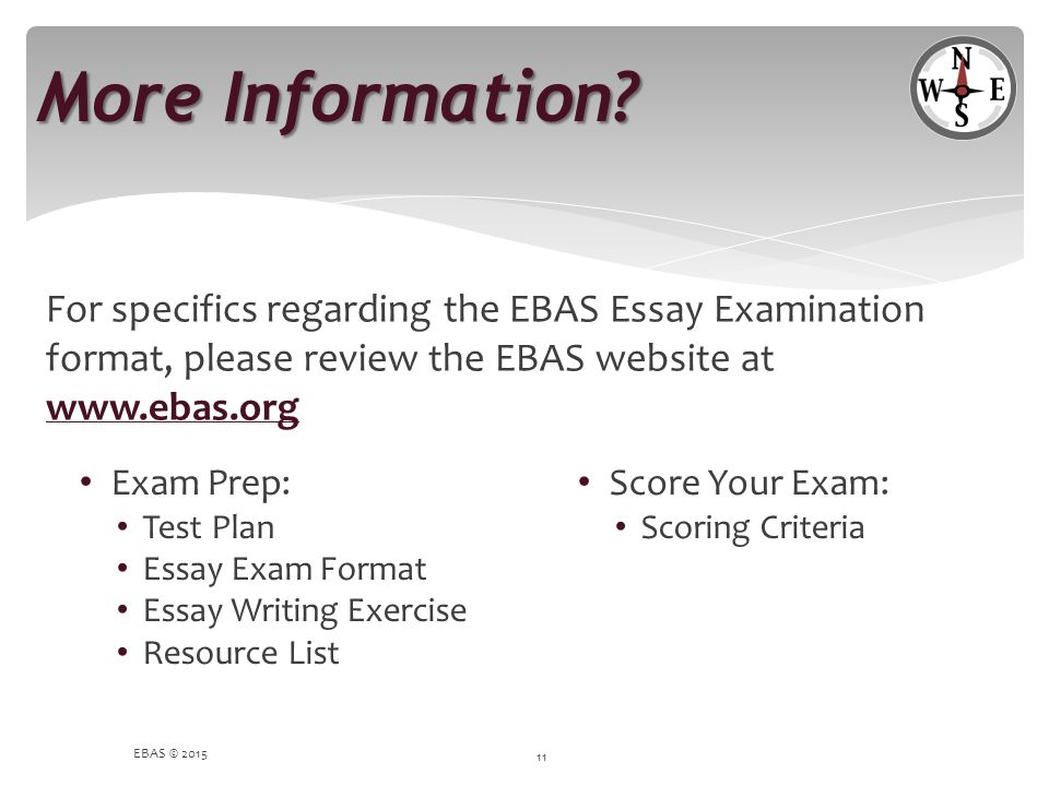 More Information For specifics regarding the EBAS Essay Examination format, please review the EBAS website at www.ebas.org.