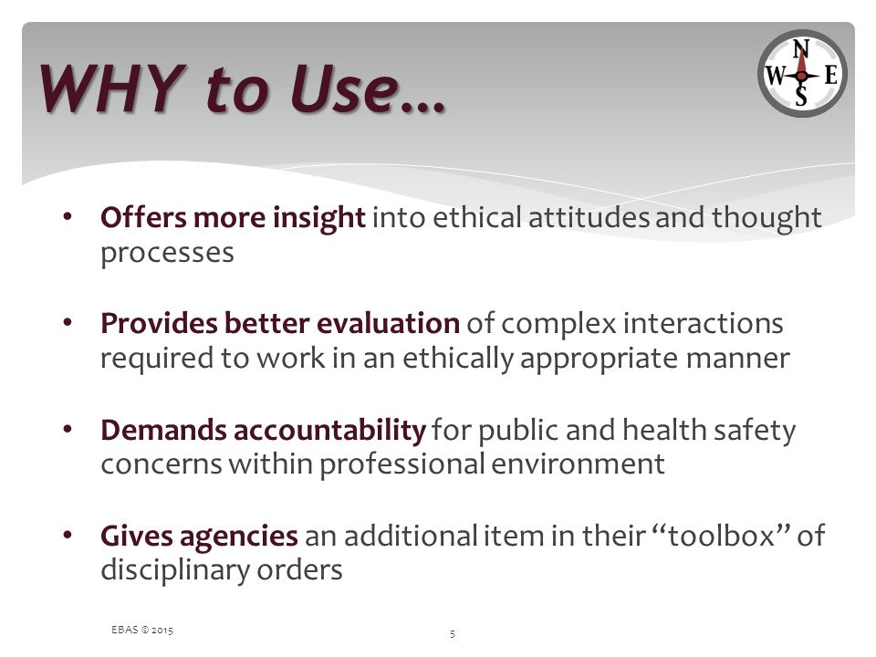 WHY to Use… Offers more insight into ethical attitudes and thought processes.
