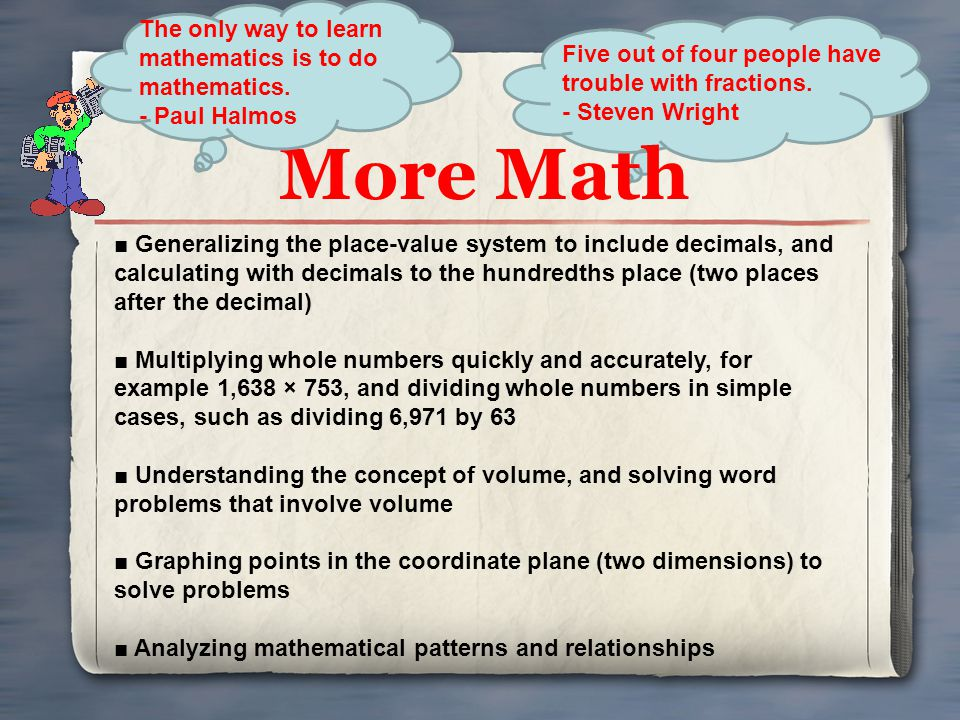 More Math The only way to learn mathematics is to do mathematics.