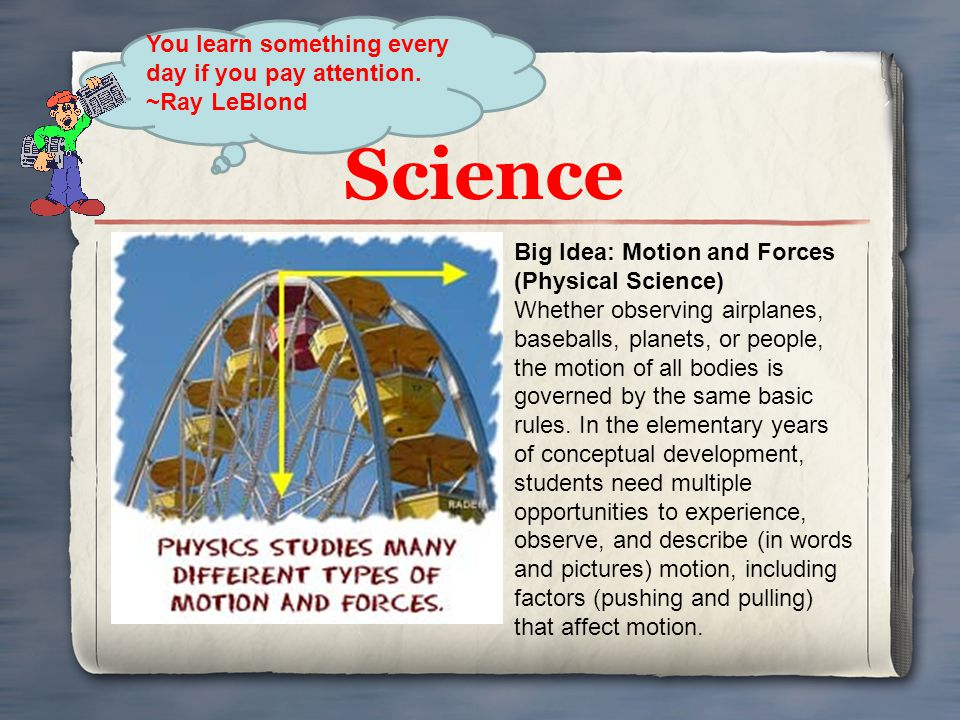 Science You learn something every day if you pay attention.