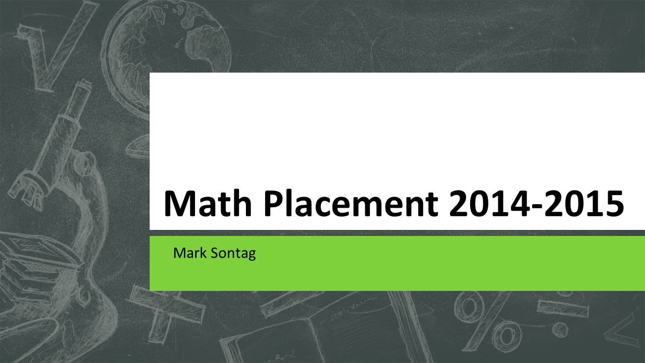 Math Placement 2014-2015 Mark Sontag
