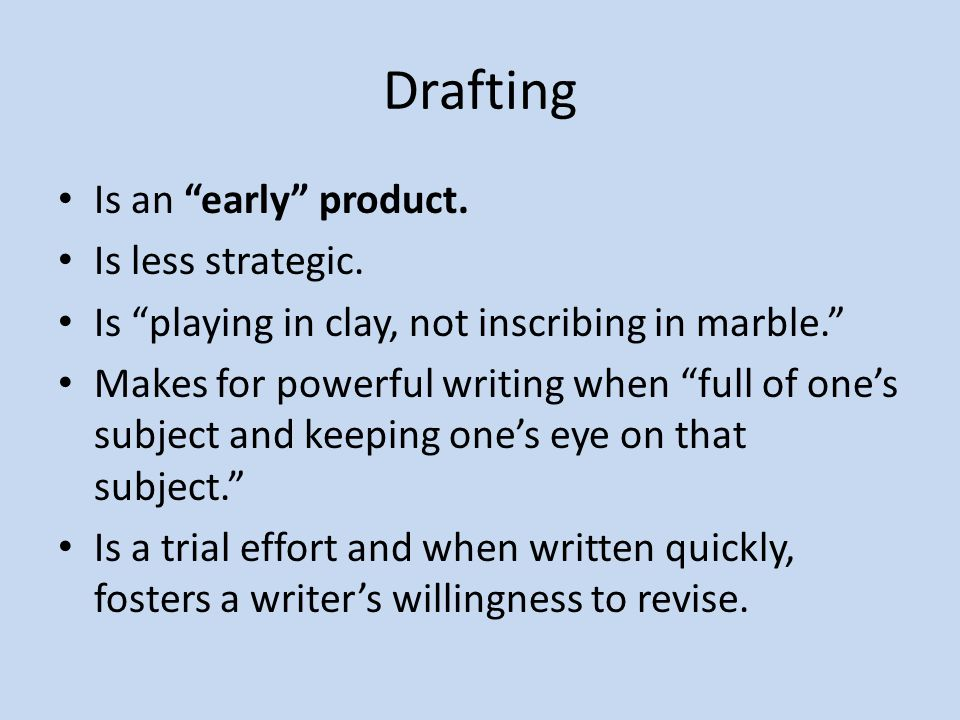 Drafting Is an early product. Is less strategic.