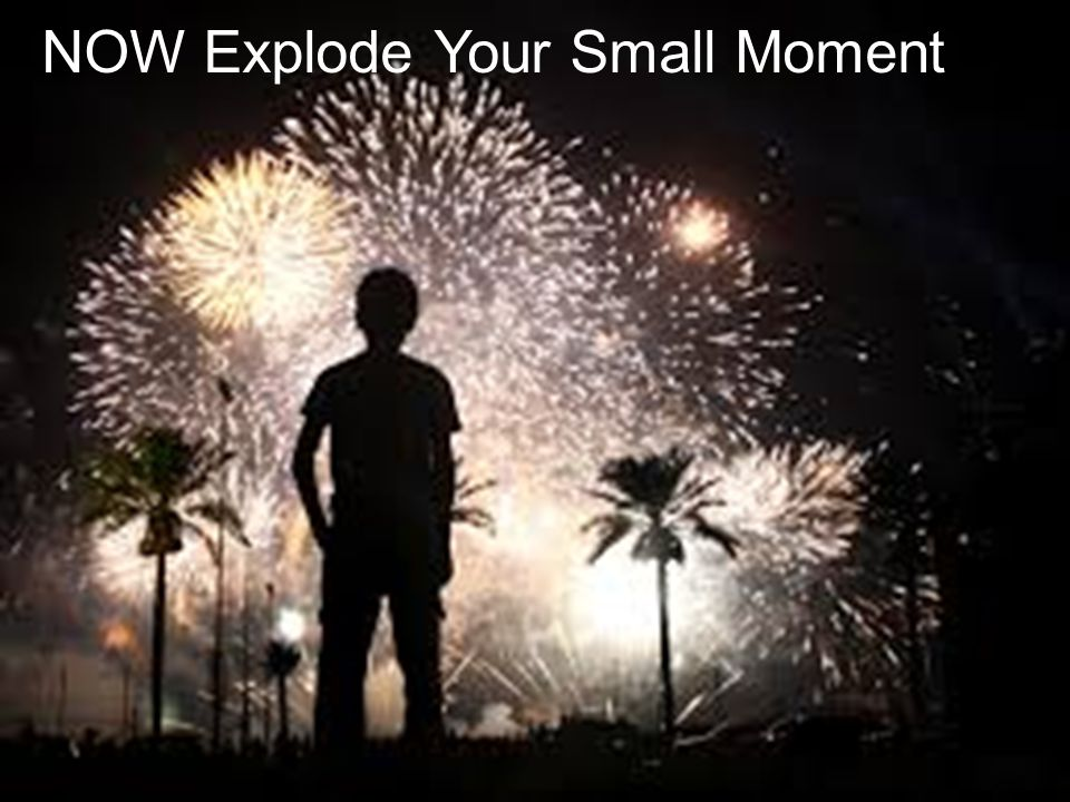 NOW Explode Your Small Moment