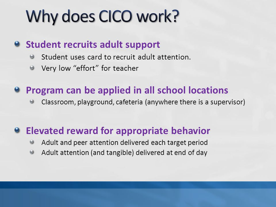 Why does CICO work Student recruits adult support