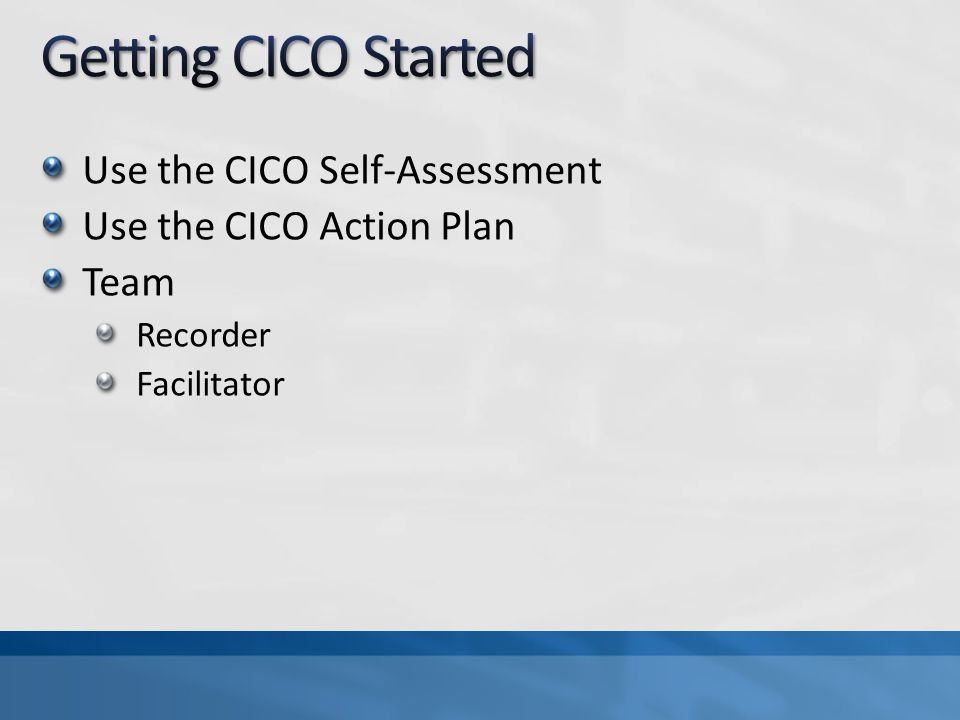 Getting CICO Started Use the CICO Self-Assessment
