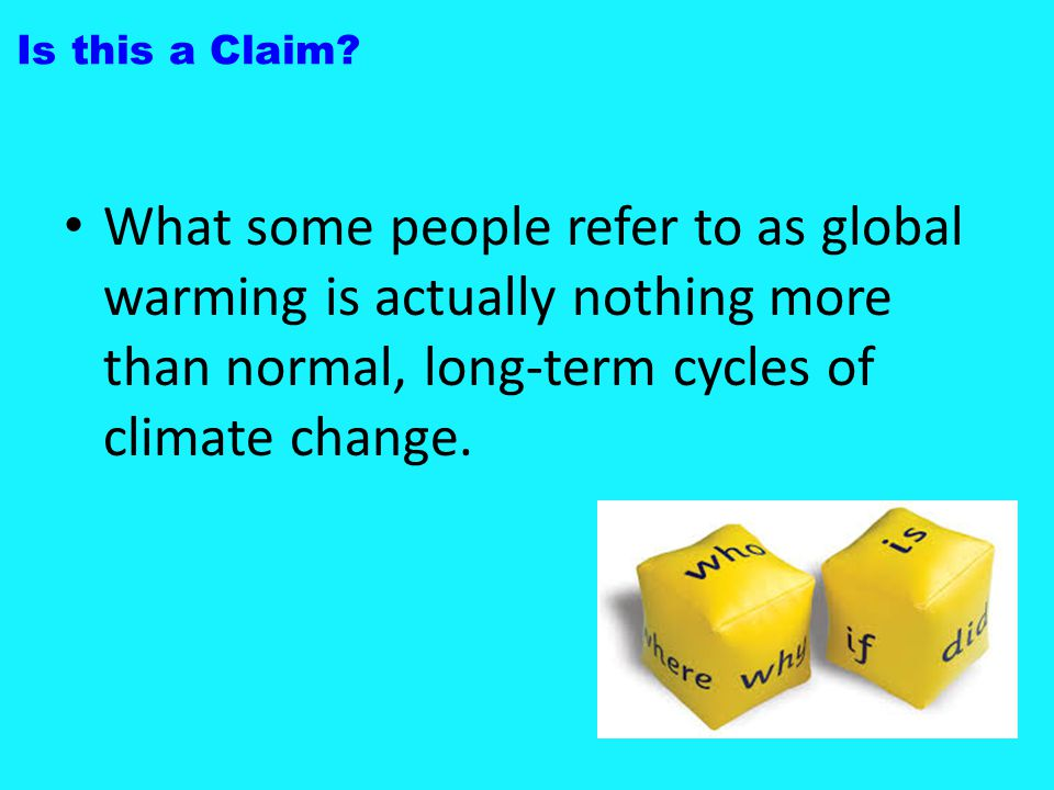Is this a Claim What some people refer to as global warming is actually nothing more than normal, long-term cycles of climate change.