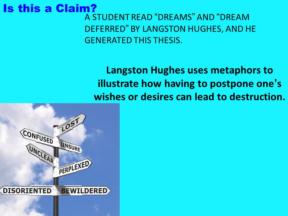 Is this a Claim A STUDENT READ DREAMS AND DREAM DEFERRED BY LANGSTON HUGHES, AND HE GENERATED THIS THESIS.