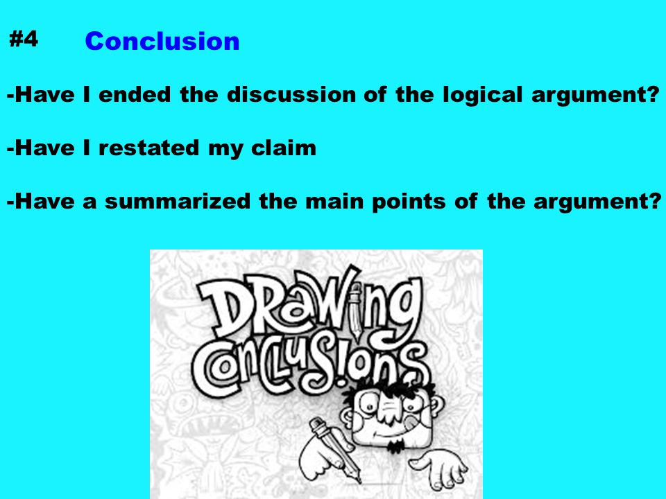 Conclusion #4 -Have I ended the discussion of the logical argument