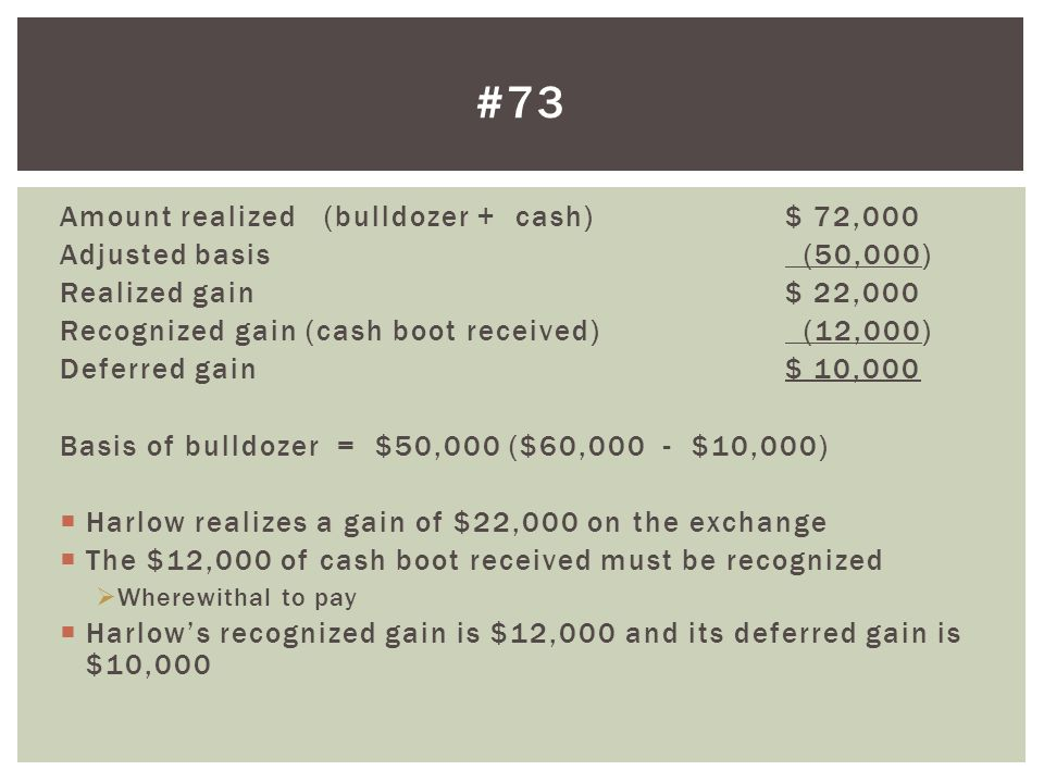#73 Amount realized (bulldozer + cash) $ 72,000