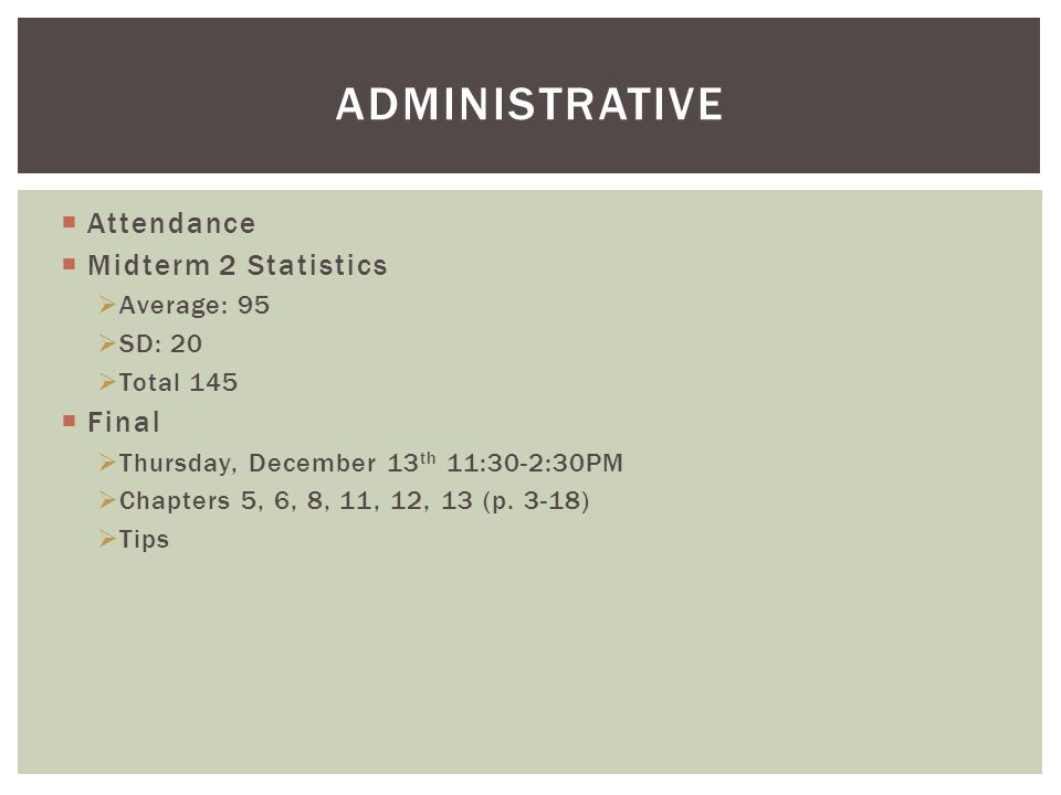 administrative Attendance Midterm 2 Statistics Final Average: 95