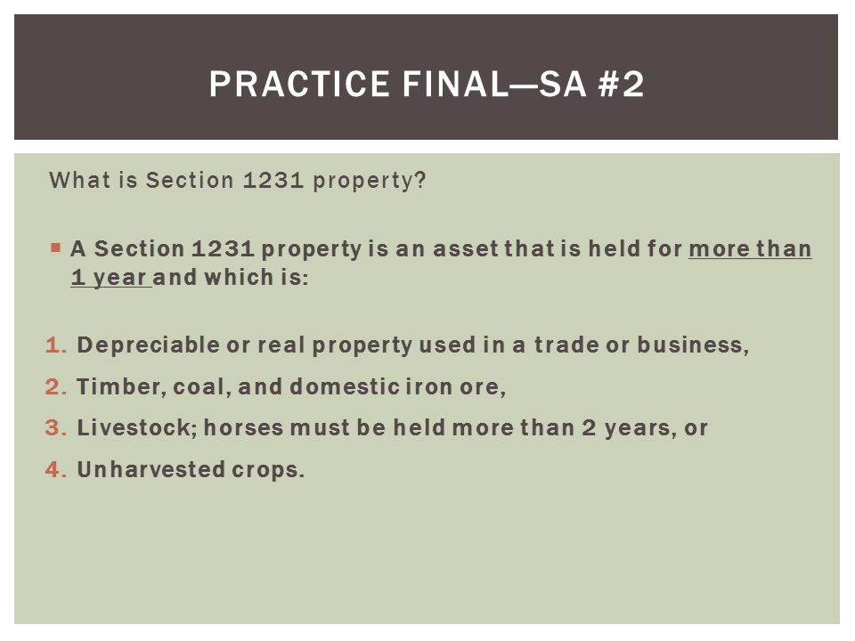 Practice final—SA #2 What is Section 1231 property